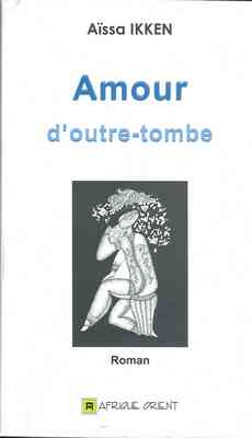 Aissa Ikken : Amour d'outre tombe